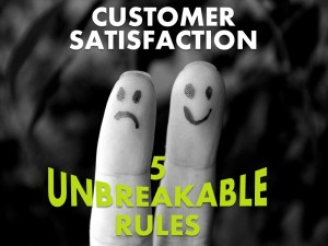 Customer Satisfaction - 5 Unbreakable Rules