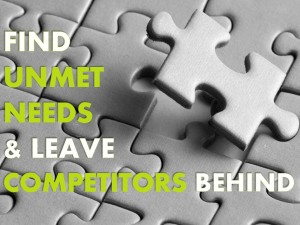 Find Unmet Needs & Leave Competitors Behind